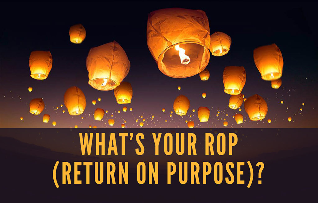 What's Your ROP (Return On Purpose)?