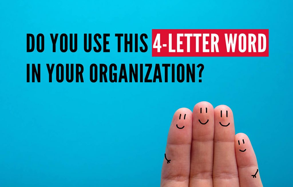 Do You Use this 4-Letter Word in Your Organization?