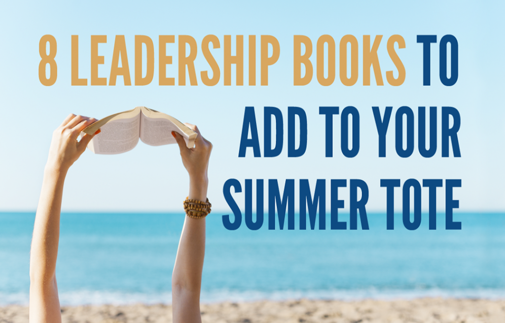 8 Leadership Books to Add to Your Summer Tote