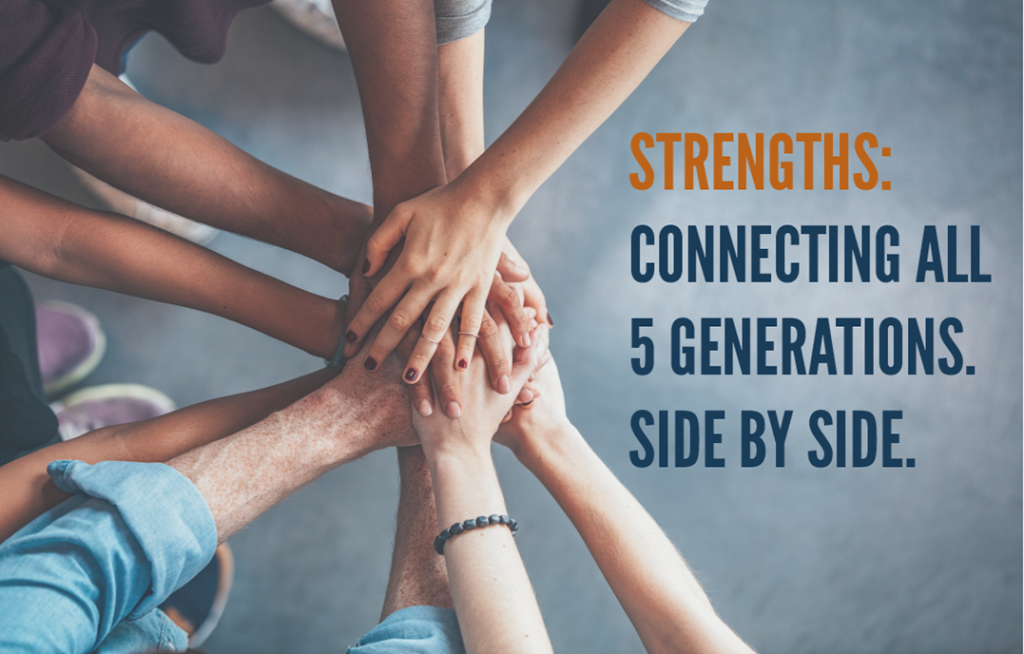 Strengths: Connecting all 5 Generations. Side by Side.