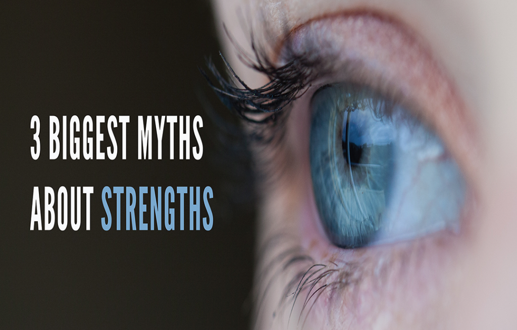 3 Biggest Myths About Strengths
