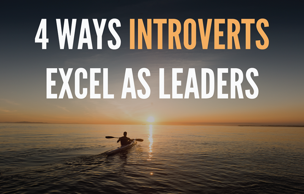 4 Ways Introverts Excel As Leaders