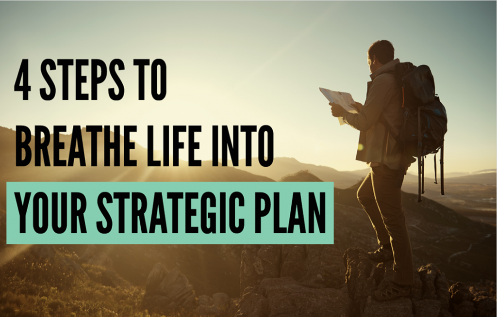 4 Steps to Breathe Life Into Your Strategic Plan