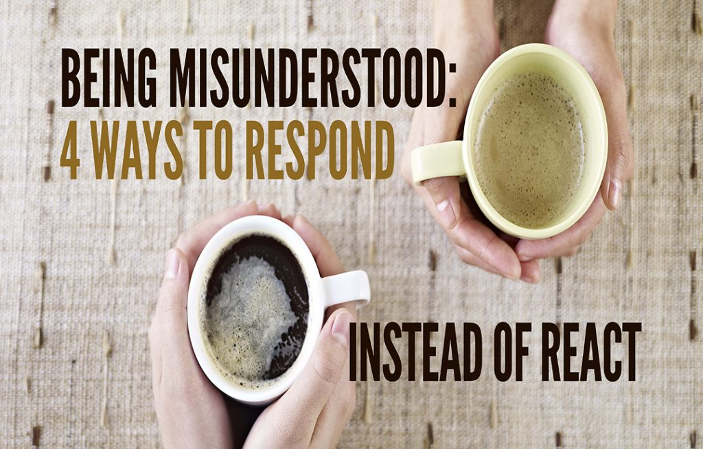 Being Misunderstood: 4 Ways to Respond Instead of React, By Dr. Tony Baron