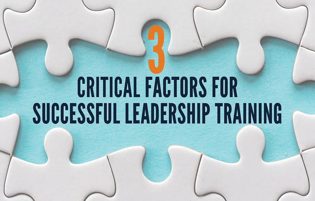 3 Critical Factors for Successful Leadership Training | Center for