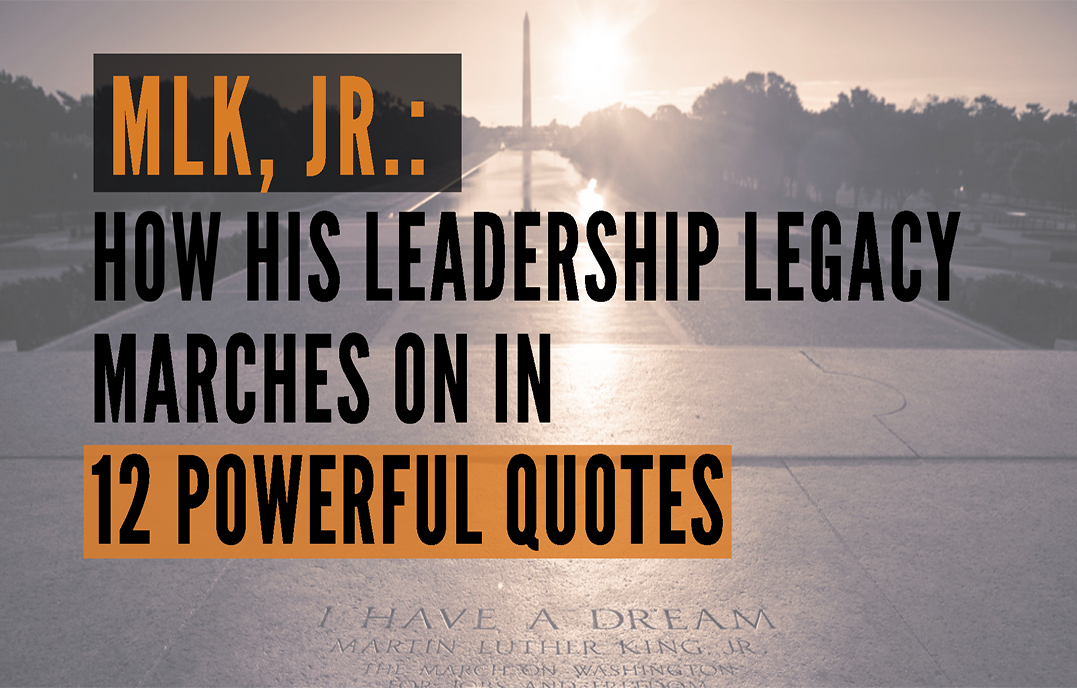 Mlk Jr How His Leadership Legacy Marches On In 12 Powerful Quotes